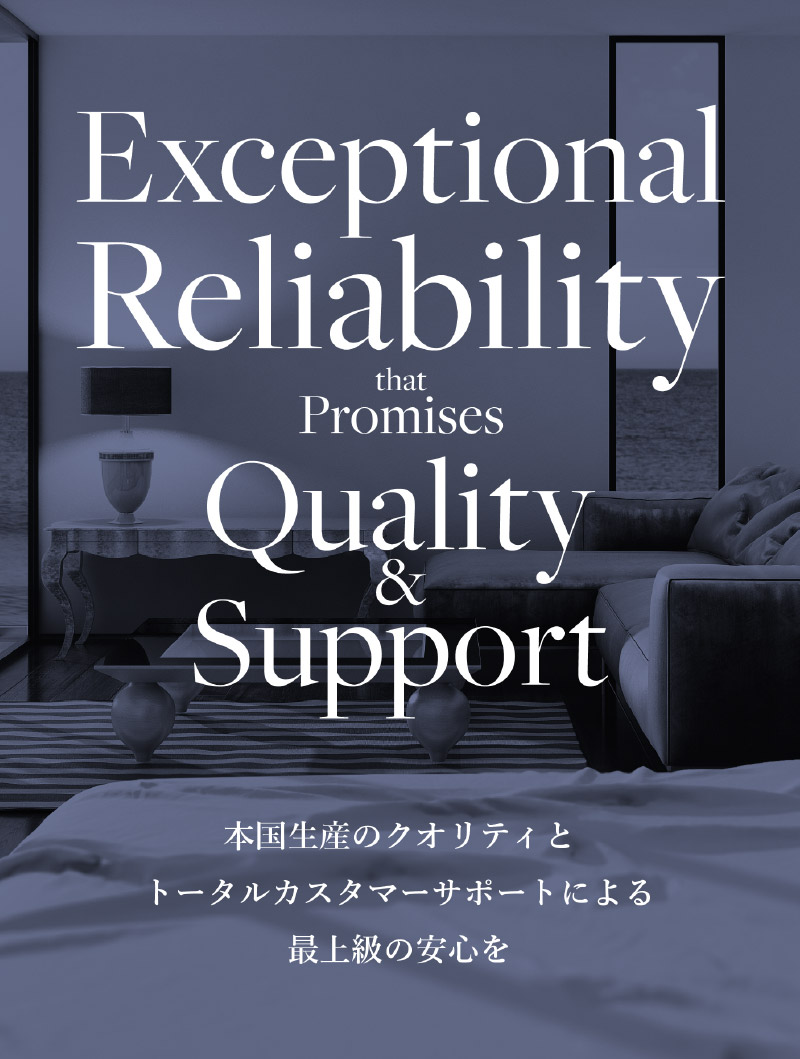 Exceptional Reliability that Promises Quality&Support